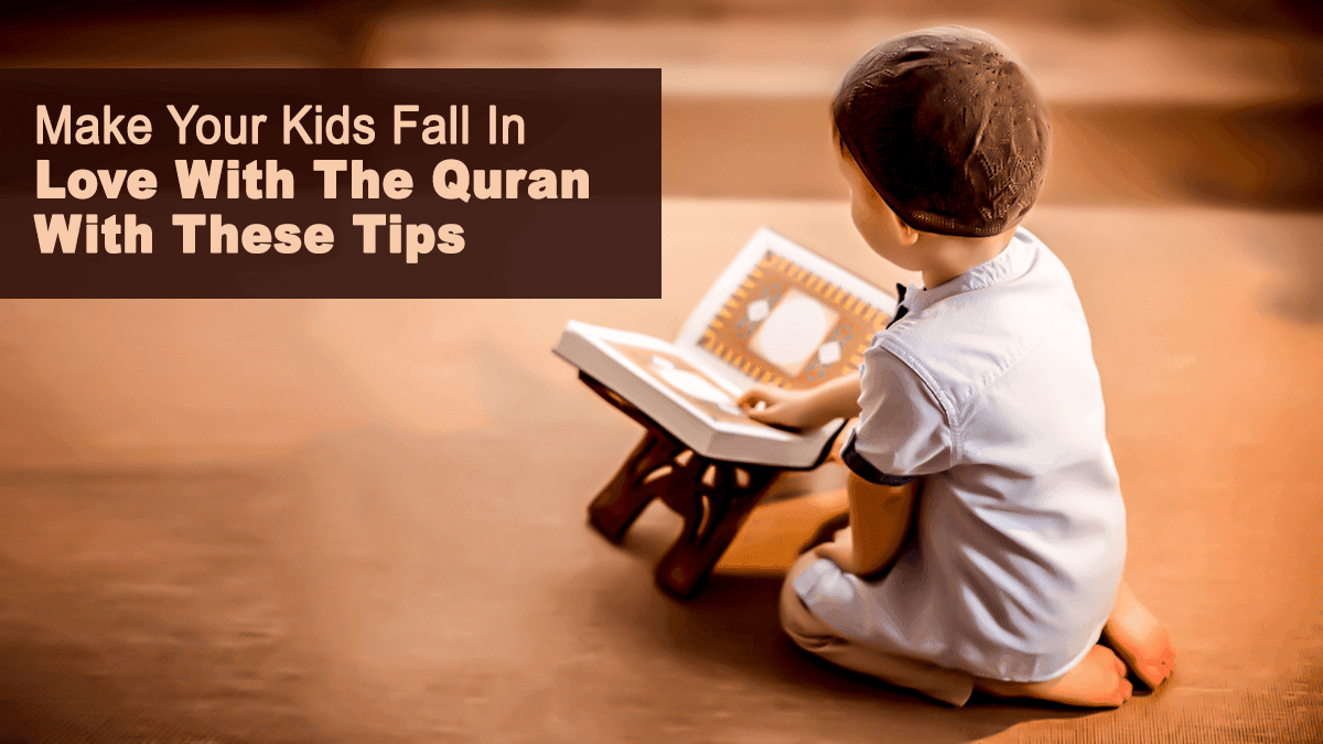 Make Your Kids Fall In Love With The Quran With These Tips!