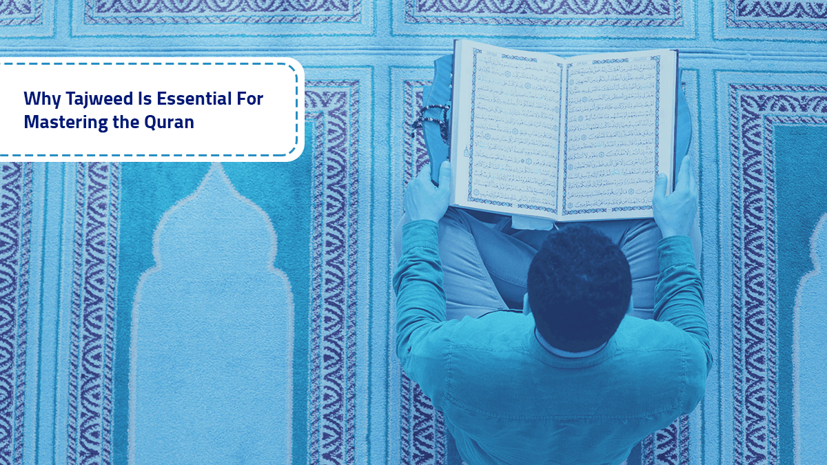 b2ap3_large_Why-Tajweed-Is-Essential-For-Mastering-the-Quran Why Tajweed is Essential for Mastering the Quran - Blog