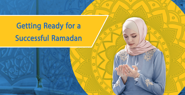 Getting Ready for a Successful Ramadan: Getting Your Act Together