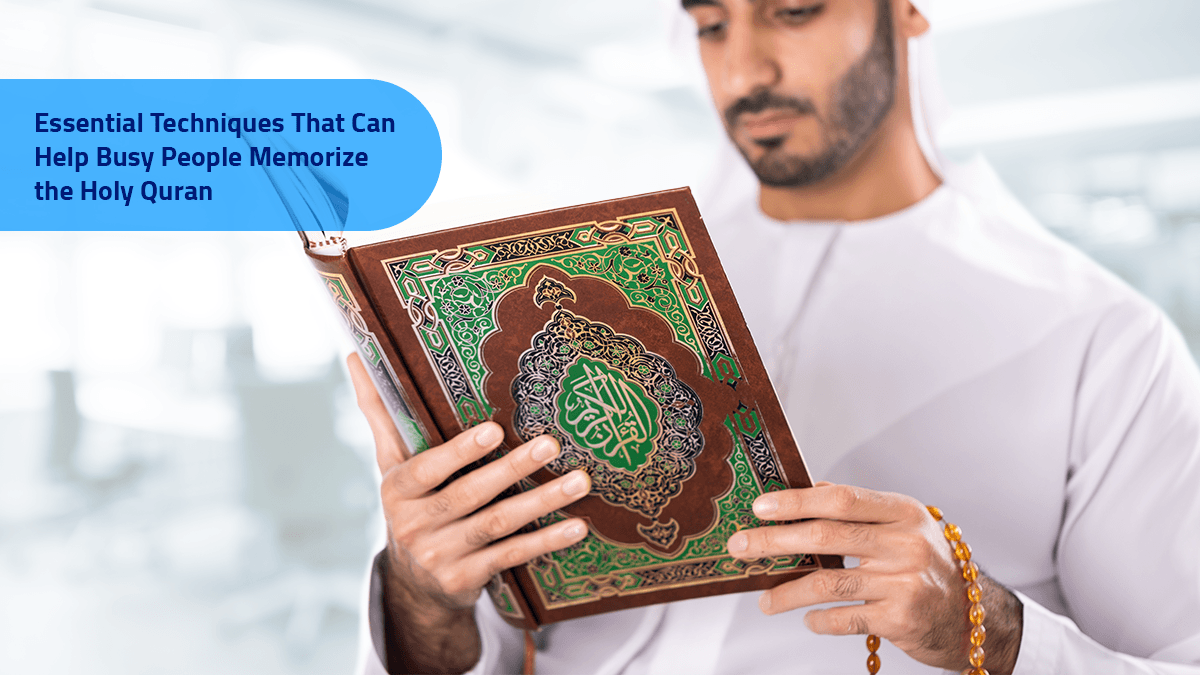 Essential Techniques That Can Help Busy People Memorize the Holy Quran