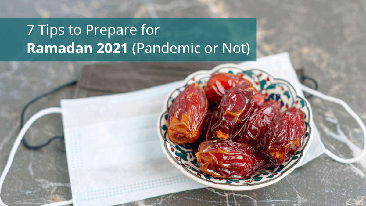 7 Tips to Prepare for Ramadan 2021 (Pandemic or Not)