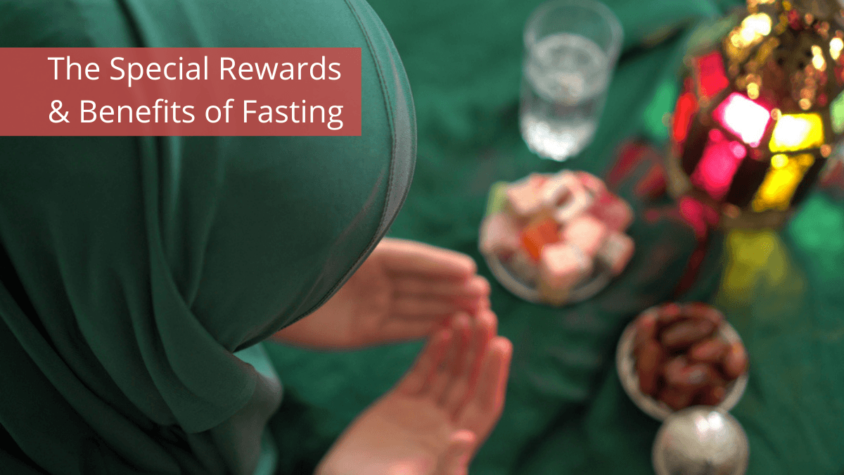 The Special Rewards and Benefits of Fasting