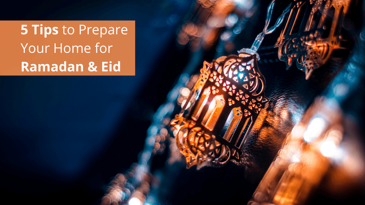 5 Tips to Prepare Your Home for Ramadan & Eid