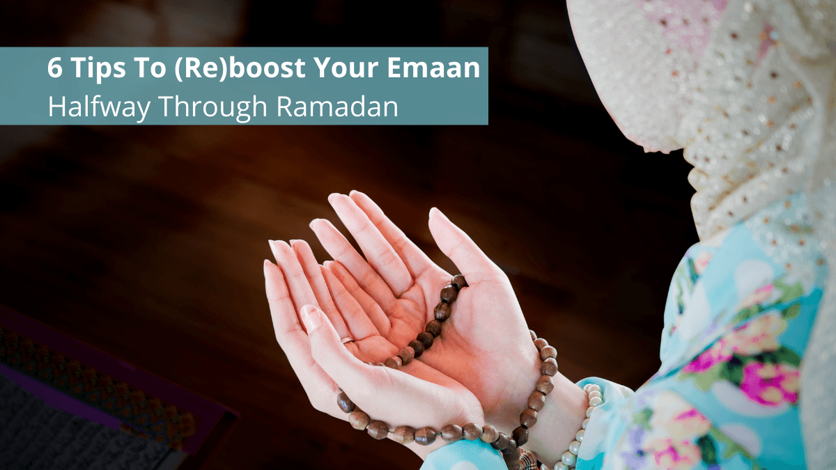 6 Tips To (Re)boost Your Emaan Halfway Through Ramadan