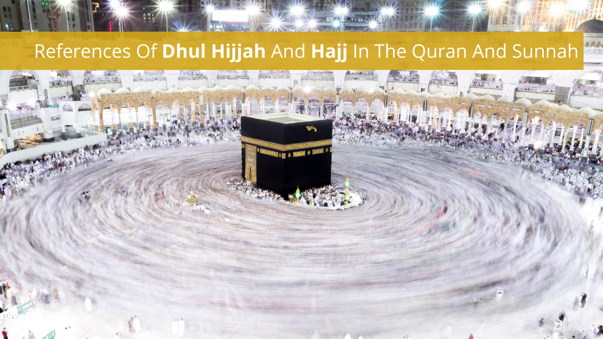 References Of Dhul Hijjah And Hajj In The Quran And Sunnah